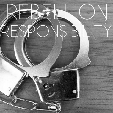 Rebellion to Responsibility